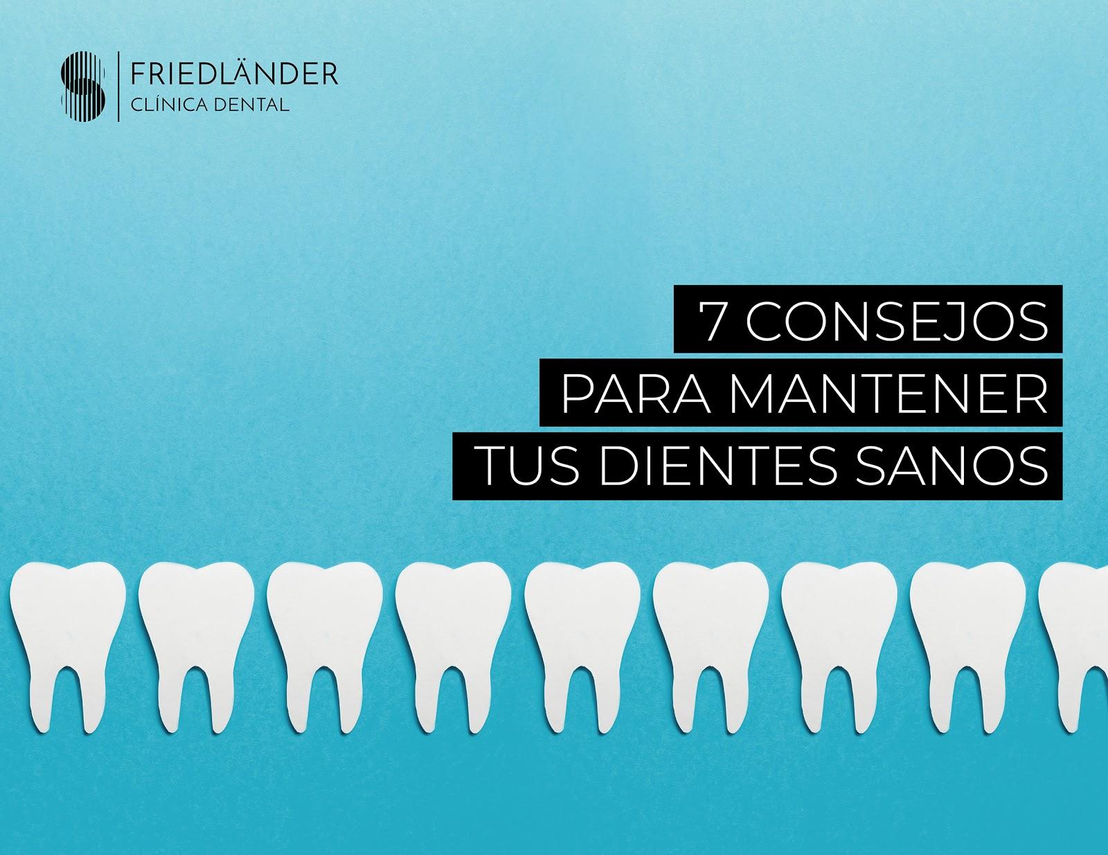 7 consejos para mantener tus dientes sanos y limpios. 1